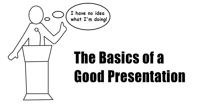 the basics of a good presentation